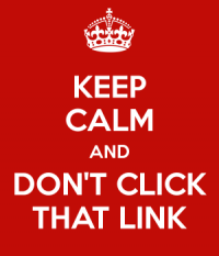 keep-calm-and-don-t-click-that-link